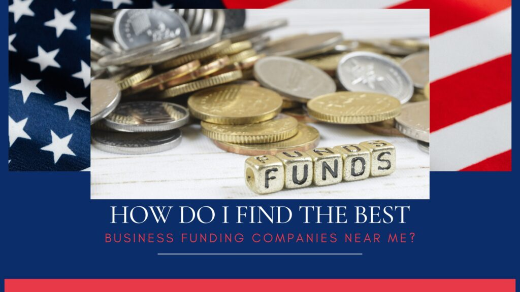 How do I find the best business funding companies near me